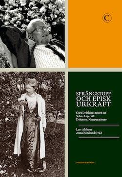 Sprängstoff och episk urkraft : Sven Delblancs texter om Selma Lagerlöf - debatten, komparationer