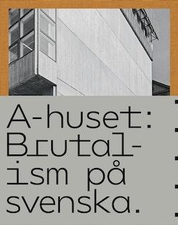 A-huset : Brutalism på svenska
