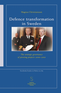 Defence transformation in Sweden : the strategic governance of pivoting projects 2000–2010