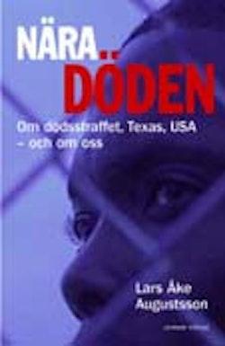Nära döden : om dödsstraffet, Texas, USA - och om oss