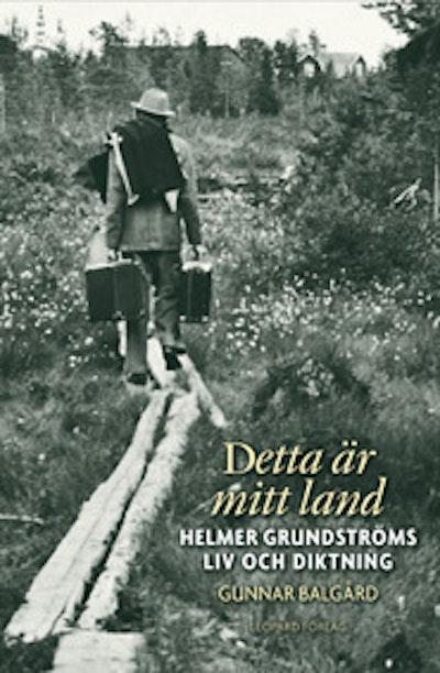 Detta är mitt land : Helmer Grundströms liv och diktning