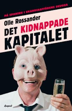 Det kidnappade kapitalet : på spaning i Skandiaaffärens skugga