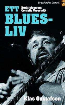 Ett bluesliv : berättelsen om Cornelis Vreeswijk