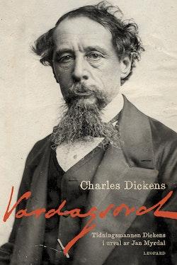 Vardagsord : tidningsmannen Dickens i urval av Jan Myrdal