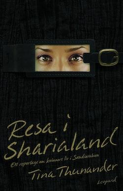 Resa i Sharialand : ett repotage om kvinnors liv i Saudiarabien