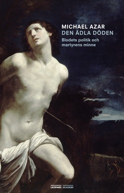Den ädla döden : blodets politik och martyrens minne