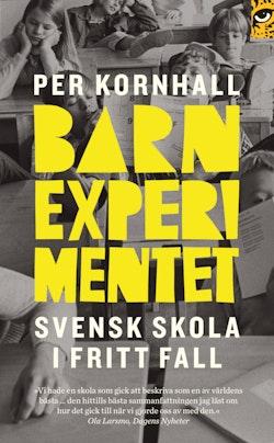 Barnexperimentet : svensk skola i fritt fall