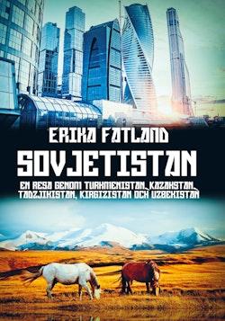 Sovjetistan : En resa genom Turkmenistan, Kazakstan, Tadzijkistan, Kirgizis