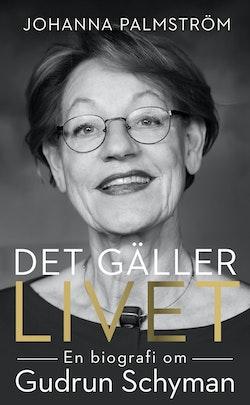 Det gäller livet : en biografi om Gudrun Schyman