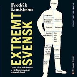 Extremt svensk : mentalitet och kultur i världens mest avvikande land