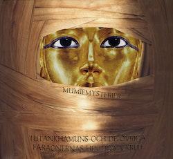 Mumiemysterier : Tutankhamuns och de övriga faraonernas hemliga värld