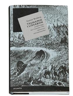 Tsunamin i Lissabon : jordbävningen den 1 november 1755, i epicentrum och i svensk periferi