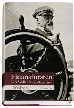 Finansfursten : K A Wallenberg 1853–1938