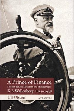 A prince of finance : K A Wallenberg 1853-1938 : Swedish banker, statesman and philanthropist