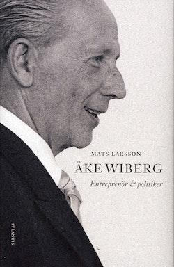 Åke Wiberg : entreprenör och politiker