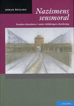 Nazismens sensmoral : svenska erfarenheter i andra världskrigets efterdyning
