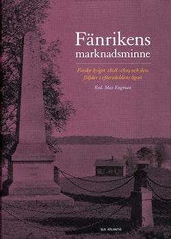 Fänrikens marknadsminne : finska kriget 1808-1809 och dess följder i eftervärldens ögon