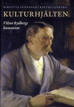 Kulturhjälten : Viktor Rydbergs humanism
