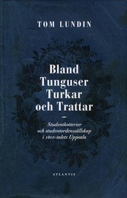 Bland Tunguser, Turkar och Trattar : studentkotterier och studentordenssällskap