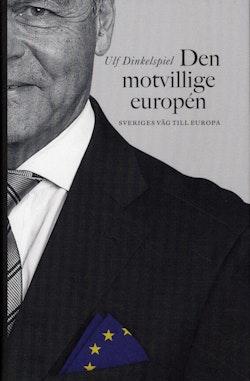 Den motvillige europén : Sveriges väg till Europa