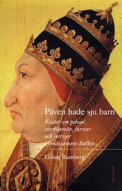 Påven hade sju barn : essäer om påvar, storköpmän, furstar och intriger i renässansens Italien