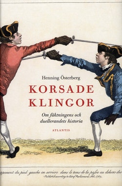 Korsade klingor : om fäktningens och duellerandets historia