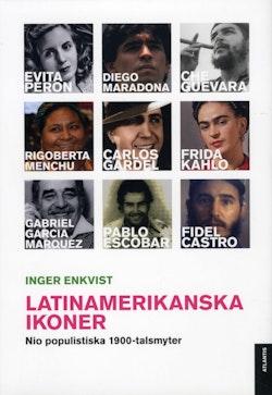 Latinamerikanska ikoner : nio populistiska 1900-talsmyter