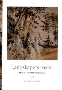 Landskapets röster : studier i Elias Martins bildvärld