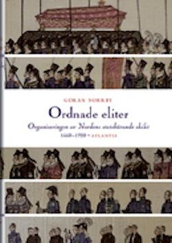 Ordnade eliter : organiseringen av Nordens statsbärande skikt 1660-1920