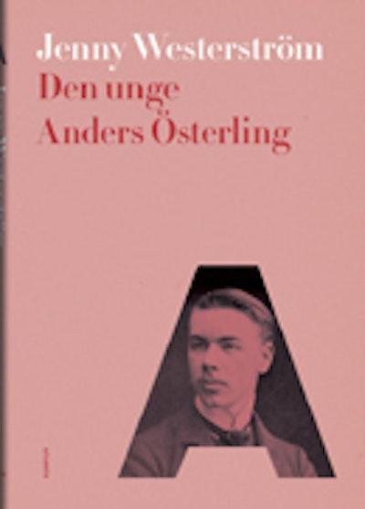 Den unge Anders Österling : litteraturmänniskans alla sidor 1884-1919