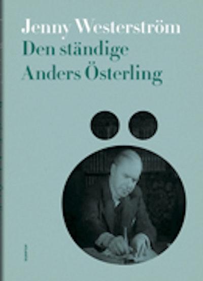 Den ständige Anders Österling : en litteraturmänniskas alla sidor 1919-1981