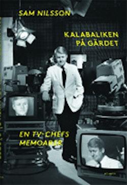 Kalabaliken på Gärdet : en TV-chefs memoarer