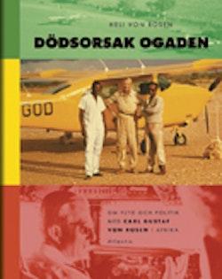 Dödsorsak Ogaden : om flyg och politik med Carl Gustaf von Rosen i Afrika