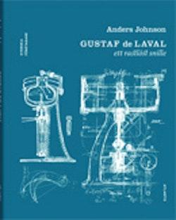 Gustaf De Laval : ett rastlöst snille