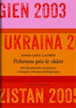 Frihetens pris är okänt : om demokratiska revolutioner i Georgien, Ukraina och Kirgizistan