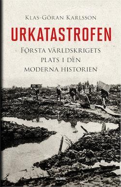 Urkatastrofen : första världskrigets plats i den moderna historien