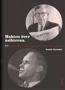 Makten över åsikterna : DN under Olof Lagercrantz och Sven-Erik Larsson