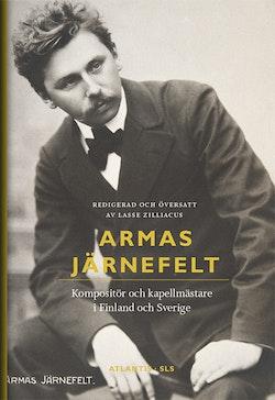 Armas Järnefelt : kompositör och kapellmästare i Finland och Sverige