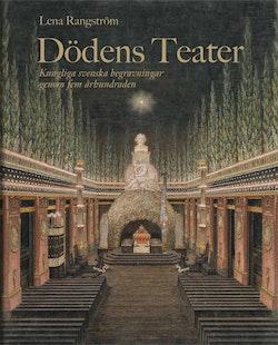 Dödens teater : kungliga svenska begravningar genom fem århundraden