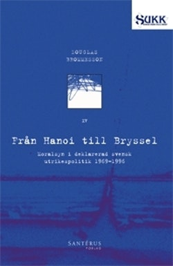 Från Hanoi till Bryssel : moralsyn i deklarerad svensk utrikespolitik 1969-1996