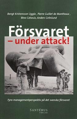 Försvaret - under attack! : fyra managementperspektiv på det svenska försvaret