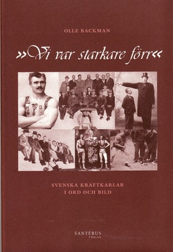 Vi var starkare förr : svenska kraftkarlar i ord och bild