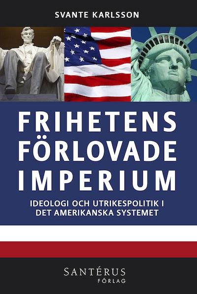 Frihetens förlovade imperium : ideologi och utrikespolitik i det amerikanska systemet