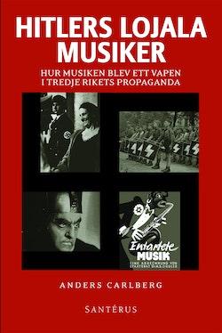 Hitlers lojala musiker : hur musiken blev ett vapen i Tredje rikets propaga
