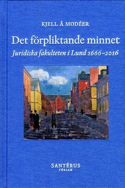 Det förpliktande minnet : juridiska fakulteten i Lund 1666-2016
