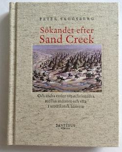 Sökandet efter Sand Creek : och andra essäer om relationerna mellan indianer och vita i amerikansk historia