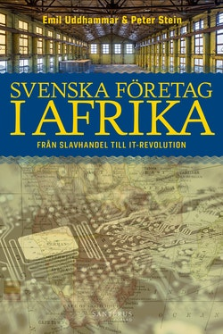 Svenska företag i Afrika : från slavhandel till IT-revolution