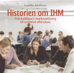 Historien om IHM : från kvällskurs i marknadsföring till etablerad affärsskola