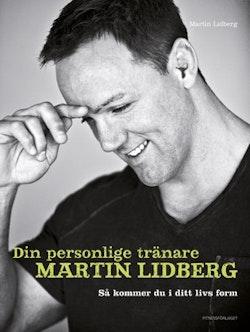 Din personlige tränare Martin Lidberg : så kommer du i ditt livs form