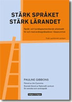 Stärk språket, stärk lärandet : språk- och kunskapsutvecklande arbetssätt för och med andraspråkselever i klassrummet